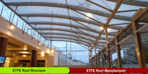 ETFE Roof Structure Manufacturer